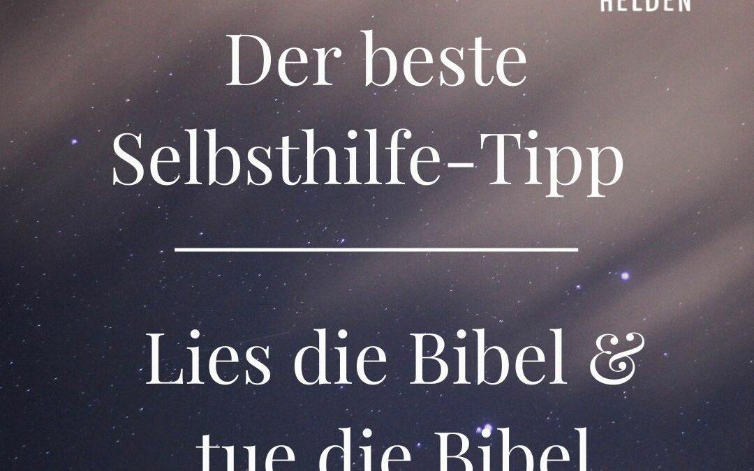 Der beste Selbsthilfe-Tipp, lies die Bibel und setze sie in deinen Leben um!